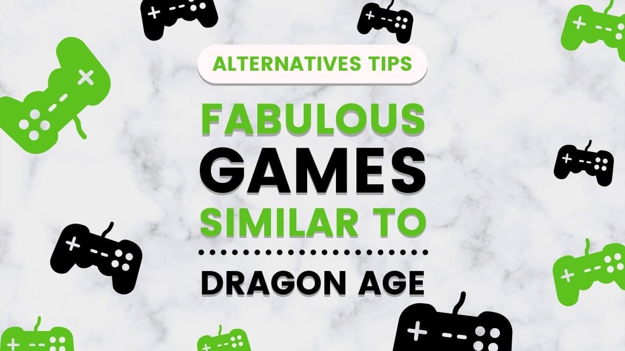 15 Fabulous Games Similar To Dragon Age