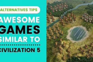 17 Games As Awesome As Civilization 5