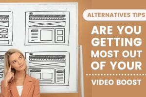 Are You Getting the Most Out of Your Video Boost