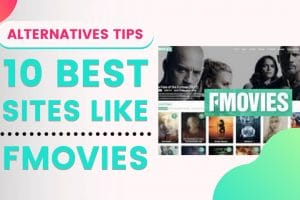 Top 10 Best Sites Like FMovies