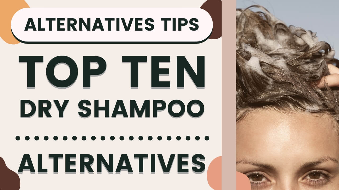 Top 10 Dry Shampoo Alternatives that Actually Work