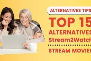 Top 15 Alternatives Of Stream2watch To Explore