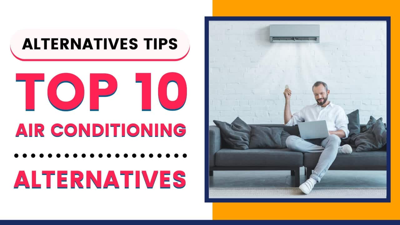 Top 10 Alternatives to Air Conditioning in 2020