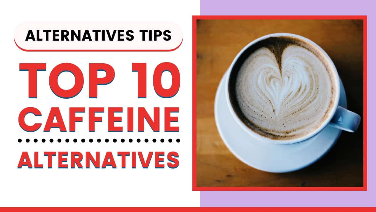 Top 10 Caffeine Alternatives