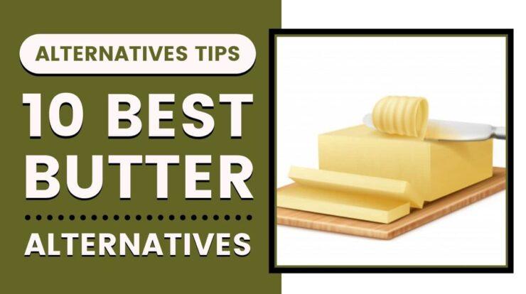 10 Best Butter Alternatives